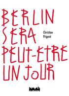 Couverture du livre « Berlin sera peut-etre un jour » de Christian Prigent aux éditions La Ville Brule