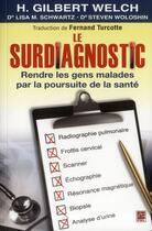 Couverture du livre « Le Surdiagnostic : Rendre Les Gens Malades Par La Poursuite De La » de Welch Gilbert aux éditions Presses De L'universite De Laval