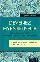 Couverture du livre « Devenez hypnotiseur ; techniques secrètes d'apprentissage et d'entraînement » de Jean-Luc Caradeau aux éditions Trajectoire