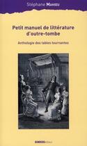 Couverture du livre « Petit manuel de littérature d'outre-tombe ; anthologie des tables tournantes » de Stephane Mahieu aux éditions Ginkgo