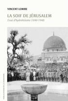 Couverture du livre « La soif de Jérusalem ; essai d'hydrohistoire (1840-1948) » de Vincent Lemire aux éditions Publications De La Sorbonne