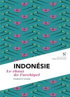 Couverture du livre « Indonésie ; le chant de l'archipel » de Elisabeth Inandiak aux éditions Nevicata
