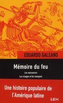 Couverture du livre « Mémoire du feu ; les naissances, les visages et les masques, le siècle du vent » de Eduardo Galeano aux éditions Lux Canada