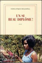 Couverture du livre « Un si beau diplôme ! » de Scholastique Mukasonga aux éditions Gallimard