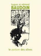 Couverture du livre « Le parfum des olives » de Edmond Baudoin et Hugues Baudoin aux éditions Six Pieds Sous Terre