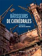 Couverture du livre « Bâtisseurs de cathédrales ; Strasbourg, mille ans de chantier » de Collectif aux éditions La Nuee Bleue
