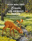Couverture du livre « Écoute les animaux parler » de Peter Wohlleben aux éditions Michel Lafon