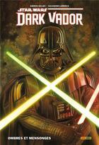 Couverture du livre « Star Wars - Dark Vador T.1 ; ombres et mensonges » de Kieron Gillen et Salvador Larroca aux éditions Panini