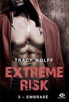 Couverture du livre « Extreme risk T.3 ; embrasé » de Tracy Wolff aux éditions Milady
