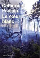 Couverture du livre « Le coeur blanc » de Catherine Poulain aux éditions Editions De L'olivier