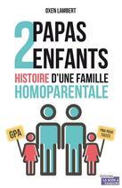 Couverture du livre « 2 papas, 2 enfants ; l'histoire d'une famille homoparentale » de Oxen Lambert aux éditions La Boite A Pandore