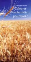 Couverture du livre « Célébrer l'eucharistie : pourquoi ? » de Lamarche D aux éditions Mediaspaul