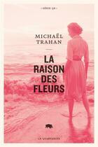Couverture du livre « La raison des fleurs » de Trahan Michael aux éditions Le Quartanier