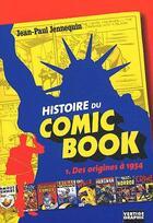 Couverture du livre « Histoire du comic book t.1 ; des origines à 1954 » de Jennequin aux éditions Vertige Graphic