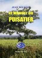 Couverture du livre « Le manuel du puisatier » de Jean Bourdil et Urbe Condita aux éditions Atelier Du Gue