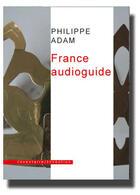 Couverture du livre « France audioguide » de Philippe Adam aux éditions Inventaire Invention