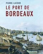 Couverture du livre « Pierre Lacour ; le port de Bordeaux » de Olivier Le Bihan et Cecile Navarra-Le Bihan aux éditions Le Festin