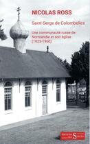 Couverture du livre « Saint-Serge de Colombelles ; une communauté russe de Normandie et son église (1925-1960) » de Nicolas Ross aux éditions Syrtes
