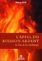 Couverture du livre « L'appel du buisson ardent ; le feu de la Shékinah » de Marie Elia aux éditions Editions De L'emeraude