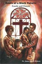 Couverture du livre « Roots of a Black Future » de Roberts J Deotis aux éditions Strebor Books