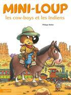 Couverture du livre « Mini-Loup, les cow boys et les Indiens » de Philippe Matter aux éditions Hachette Enfants