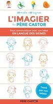 Couverture du livre « L'imagier du Père Castor en langue des signes ; 20 mots - 20 signes » de Madeleine Brunelet aux éditions Pere Castor