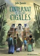 Couverture du livre « L'internat de l'île aux cigales » de Julie Bonnie aux éditions Albin Michel