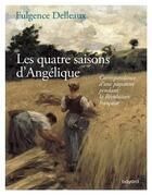 Couverture du livre « Les quatre saisons d'Angélique ; correspondance d'une paysane pendant la Révolution française » de Fulgence Delleaux aux éditions Bayard
