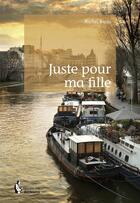 Couverture du livre « Juste pour ma fille » de Michel Bossu aux éditions Societe Des Ecrivains