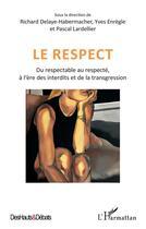 Couverture du livre « Le respect ; du respectable au respecte, à l'ère des interdits et de la transgression » de Pascal Lardellier et Yves Enregle et Richard Delaye-Habermacher aux éditions L'harmattan