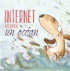 Couverture du livre « Internet est comme un océan » de Shona Innes et Irisz Agocs aux éditions Piccolia