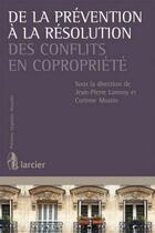 Couverture du livre « De la prévention à la résolution des conflits en copropriété » de Jean-Pierre Lannoy et Corinne Mostin aux éditions Larcier