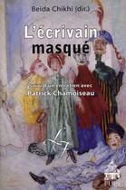 Couverture du livre « L'écrivain masqué ; entretien avec Patrick Chamoiseau » de Beida Chikhi aux éditions Pu De Paris-sorbonne
