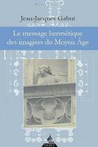 Couverture du livre « Le message hermétique des imagiers du Moyen Age » de Jean-Jacques Gabut aux éditions Dervy