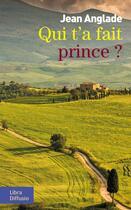 Couverture du livre « Qui t'a fait prince ? » de Jean Anglade aux éditions Libra Diffusio