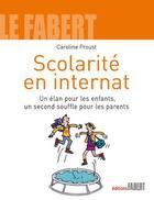 Couverture du livre « Scolarité en internat ; un élan pour les enfant, un second souffle pour les parents » de Caroline Proust aux éditions Fabert