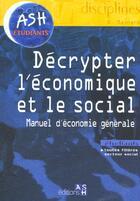 Couverture du livre « Decrypter L'Economie Et Le Social ; Manuel D'Economie Generale » de B Maynard aux éditions Ash