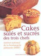Couverture du livre « Cakes salés et sucrés des trois chefs » de Institut National De La Boulangerie Patisserie aux éditions Delagrave