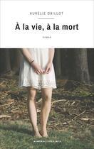 Couverture du livre « À la vie, à la mort » de Aurelie Gaillot aux éditions Numeriklivres