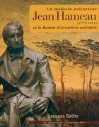 Couverture du livre « Jean Hameau et le bassin d'Arcachon autrefois ; un médecin précurseur » de Jacques Battin aux éditions Entre Deux Mers