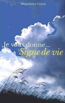 Couverture du livre « Je vous donne... signe de vie » de Marjolaine Caron aux éditions Roseau