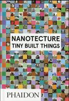 Couverture du livre « Nanotecture ; tiny built things » de Rebecca Roke aux éditions Phaidon Gb
