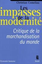 Couverture du livre « Les impasses de la modernité ; critique de la marchandisation du monde » de Christian Comeliau aux éditions Seuil