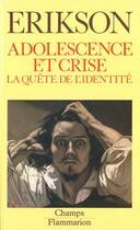 Couverture du livre « Adolescence Et Crise - La Quete De L'Identite » de Erik Erikson aux éditions Flammarion