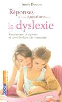 Couverture du livre « Reponses A Vos Questions Sur La Dyslexie » de Annie Dumont aux éditions Pocket