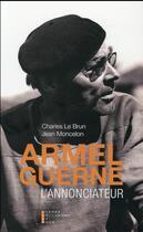 Couverture du livre « Armel Guerne, l'annonciateur » de Jean Moncelon et Charles Le Brun aux éditions Pierre-guillaume De Roux