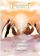 Couverture du livre « Bienheureuses carmélites de Compiègne ; l'amour vainqueur » de Mauricette Vial-Andru et Violette Sagols aux éditions Saint Jude