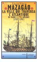Couverture du livre « Mazagao, la ville qui traversa l'atlantique - du maroc a l'amazonie (1769-1783) » de Laurent Vidal aux éditions Aubier