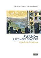 Couverture du livre « Rwanda - racisme et génocide ; l'idéologie hamitique » de Jean-Pierre Chretien et Marcel Kabanda aux éditions Belin