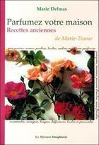 Couverture du livre « Parfumez votre maison - recettes anciennes de marie-tisane (édition 2005) » de Marie Delmas aux éditions Mercure Dauphinois